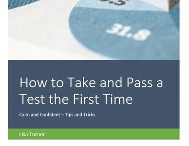 How to Take and Pass a Test the First time by Lisa Turner