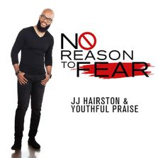J.J. Hairston & Youthful Praise  No Reason To Fear