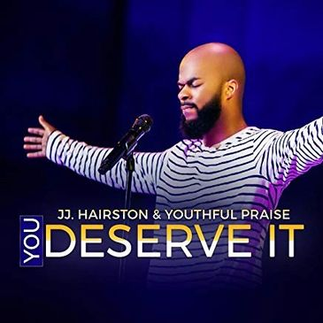 J.J. Hairston and Youthful Praise You Deserve It