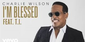 "Charlie WIlson's ""I'm Blessed"" featuring T.I."