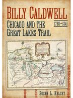 Billy Caldwell (1780-1841) Chicago and the Great Lakes Trail.  Published by Fonthill Media, available at amazon.com.