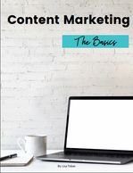 Content Marketing Guide - The Basics - Free Guide by Lisa Toban (Content Creator and Strategist)