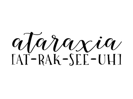 ataraxia [at-uh-rak-see-uh]