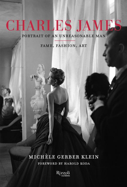 CHARLES JAMES: PORTRAIT OF AN UNREASONABLE MAN: FAME, FASHION, ART