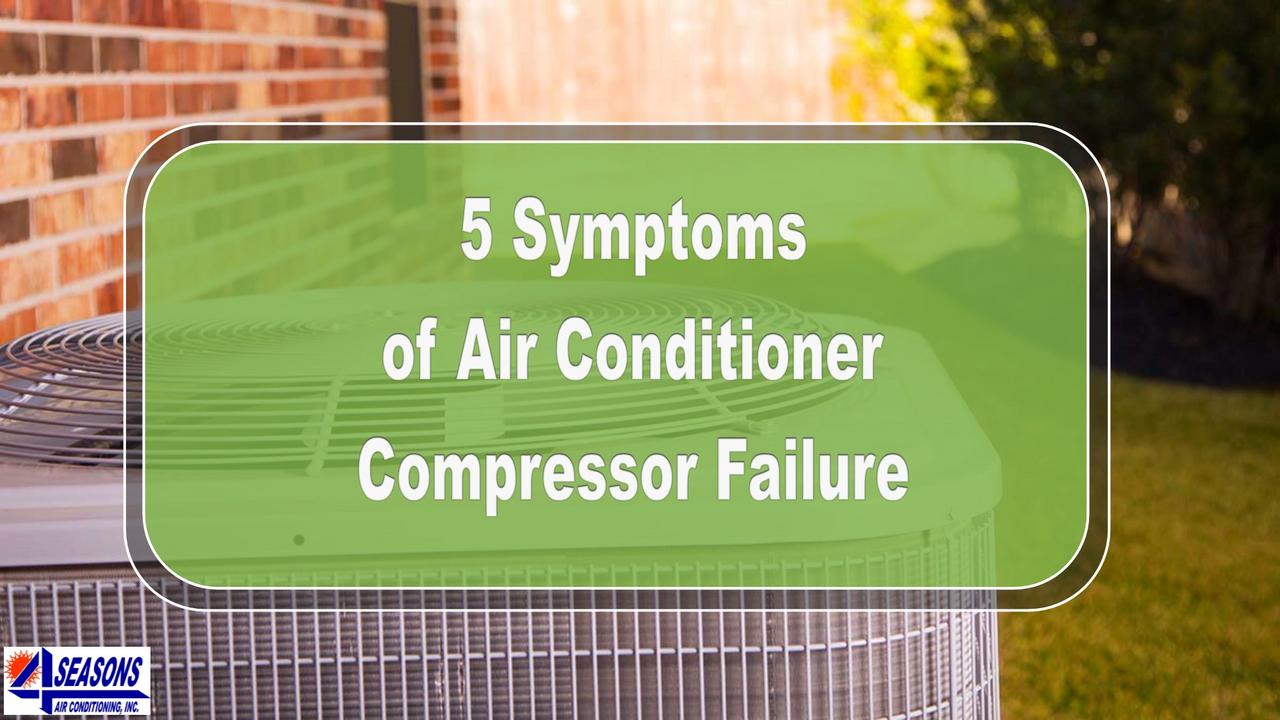 5 Symptoms of Air Conditioner Compressor Failure