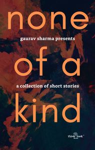none of a kind, think tank books, anthology books, think tank books anthology, author gaurav sharma