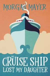 The Cruise Ship Lost My Daughter by Morgan Mayer, a cozy mystery