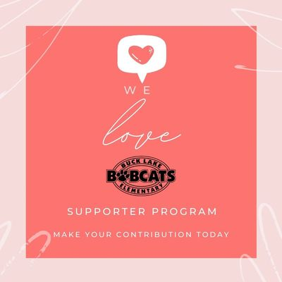 Image that reads we love Buck Lake Elementary Bobcats Supporter Program.