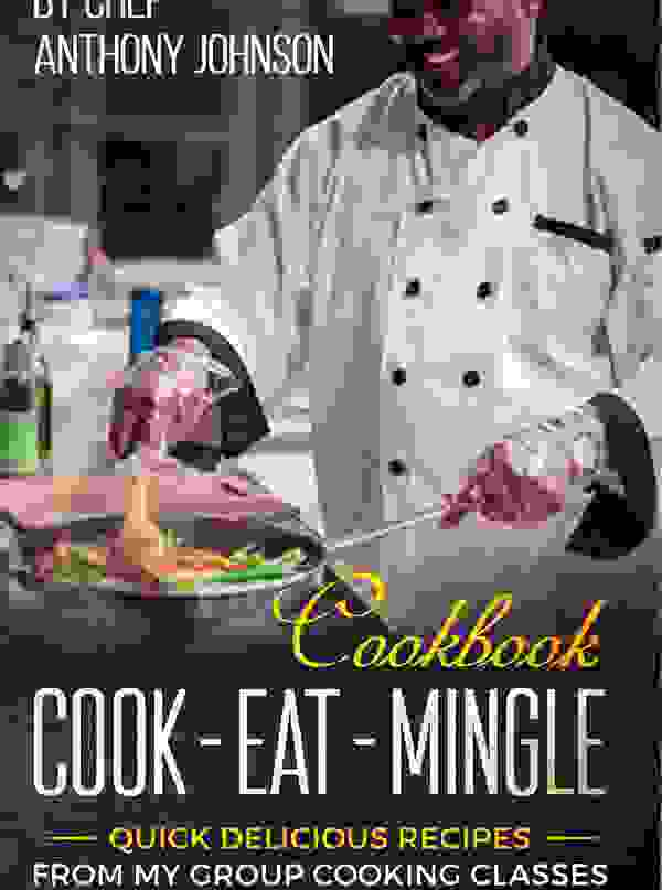 Top recipes from my Cook - Eat - Mingle Classes in one collection + Tips and Techniques!