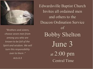 Deacon Ordination - Bobby Shelton at Edwardsville Baptist  June 3 at 2 pm   Chris Jackson, Interim