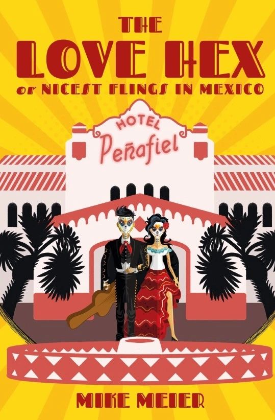 The Love Hex or Nicest Flings in Mexico, by Mike Meier
