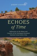 Joseph Colwell's ECHOES OF TIME, collection of essays about Dominguez-Escalante NCA.