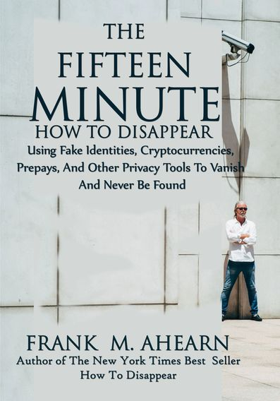 The Fifteen Minute How To Disappear by Frank M. Ahearn