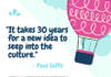 """It takes 30 years for a new idea to seep into the culture."" - Paul Saffo"