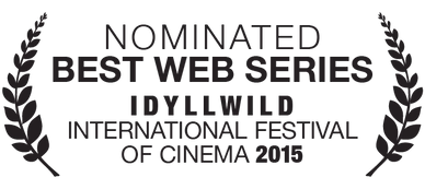 Nominated Best Web Series Idyllwild International Festival of Cinema