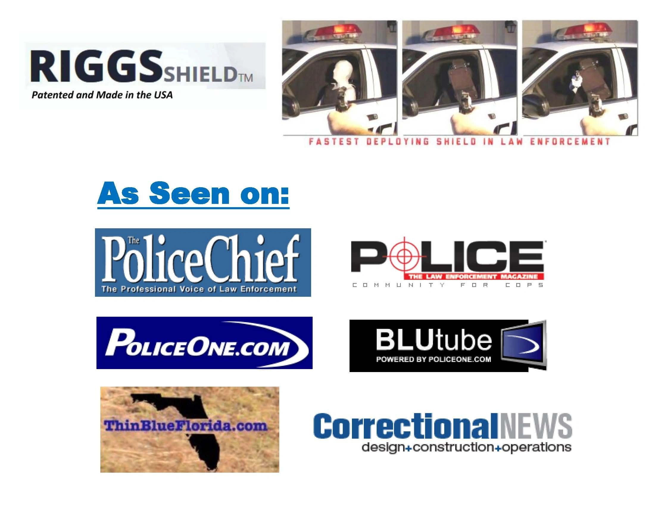 Riggs Shield, as seen in Police Chief mag, PoliceOne, Police, BluTube,  Correctional News and more.