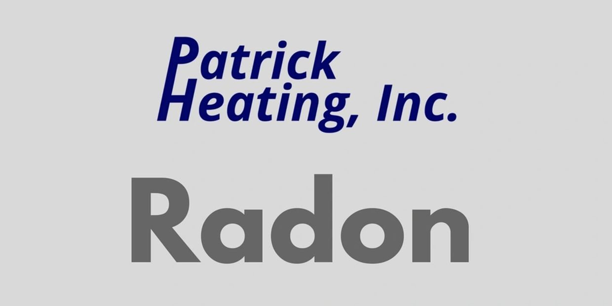 Patrick Heating, Inc Radon Testing and Abatement