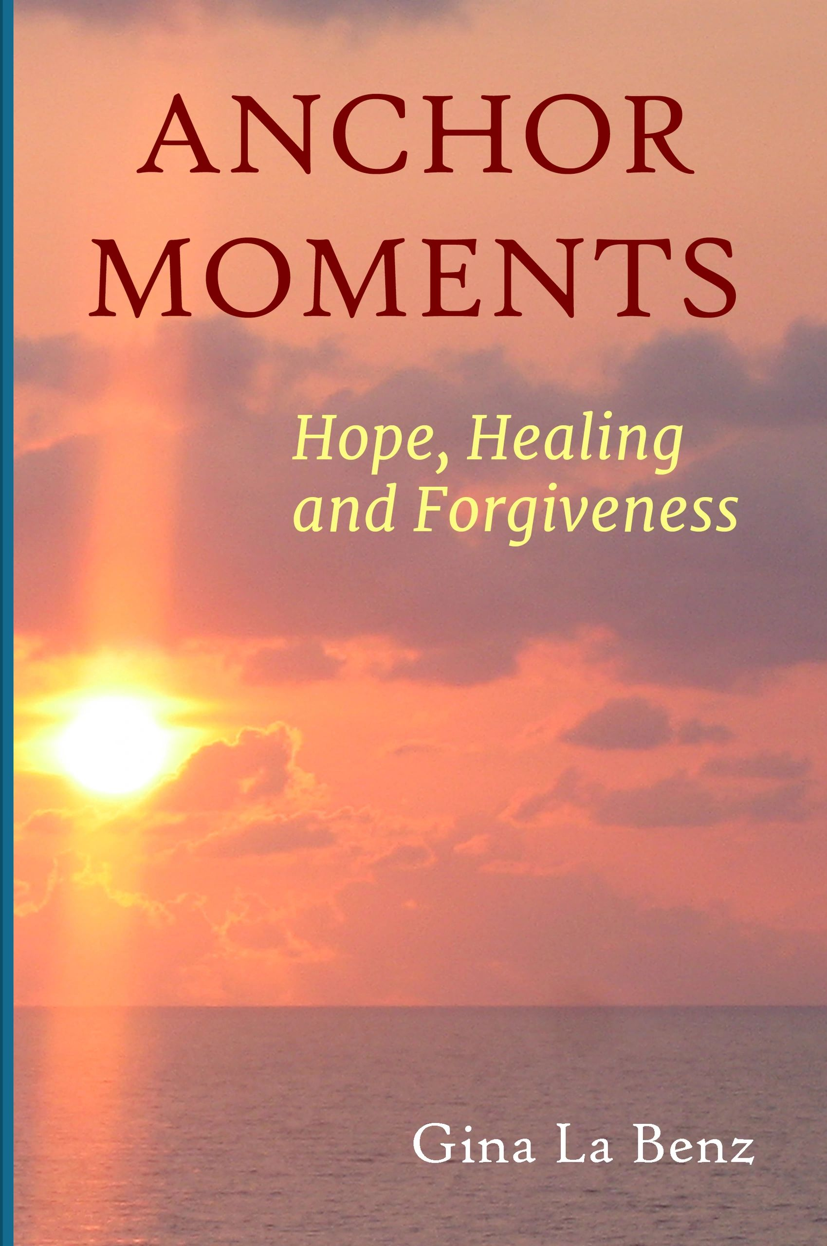 Anchor Moments: Hope, Healing and Forgiveness -- available now on Amazon.