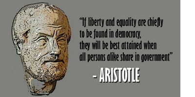 Liberty and equality best attained by participation in government- Aristotle.
