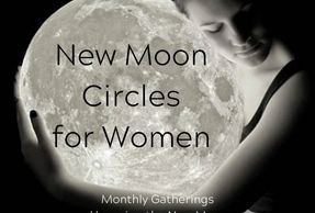 New Moon circles for women, Fairfield, CT Women's Circles