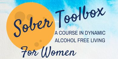 Sober toolbox, The Sober Toolbox course for women in dynamic alcohol free living,