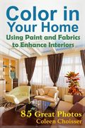 Color in your Home gives the reader tips on the use of paint and fabrics to enhance the home.