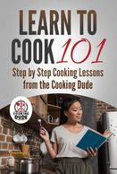 Learn to Cook 101 - Step by Step Cooking Lessons from the Cooking Dude.