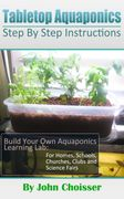 Tabletop Aquaponics for Classrooms, Science Fairs, and Club Projects