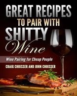 Great Recipes to Pair with Shitty Wine -- Wine Pairing for Cheap People
