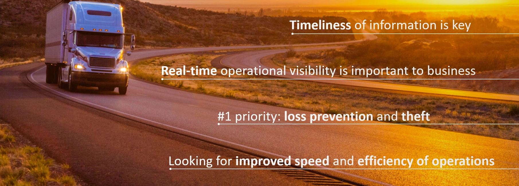 Timeliness of information Realtime visibility #1 priority theft improved speed efficiency operations