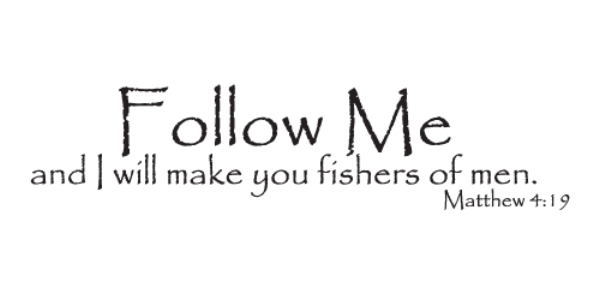 """Follow me and I will make you fishers of me."" Matthew 4:19"