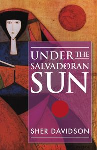 ADVANCE PRAISE for Under the Salvadoran Sun by Sher Davidson  35 Amazon reviewers give this book   4