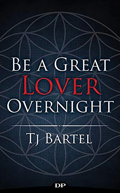 Author and Tantra Expert Tj Bartel - Be a Great Lover Overnight