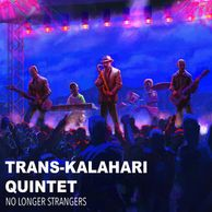 Trans-Kalahari Quintet - No Longer Strangers Release date: 15 June 2018 Available from Botswanacraft