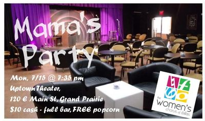 Mama's Party Mon July 15 @ 7:35 p.m. Uptown Theater, 120 E Main St, Grand Prairie, $10 cash