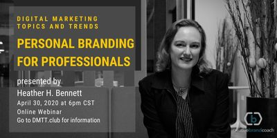 DMTT.club April 2020 webinar presented by Heather H. Bennett, on Personal Branding for Professionals