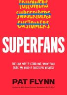 Pat Flynn Superfans: The Easy Way to Stand Out, Grow Your Tribe, and Build a Successful Business