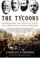 The Tycoons: How Andrew Carnegie, John D. Rockefeller, Jay Gould, and J. P. Morgan Supereconomy