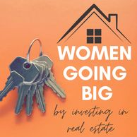 Women Going Big by Investing in Real Estate