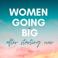 Women Going Big After Starting Over