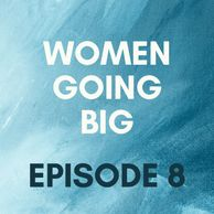Women Going Big Episode 8
