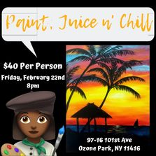 PAINT PARTY, PAINT JUICE AND CHILL, CHILL AND PAINT, SIP AND PAINT, BOOZY PAINT, HENNY AND PAINT