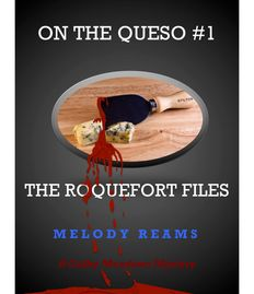 Book Cover for On The Queso: The Roquefort Files, a cheesy comedy murder mystery romp