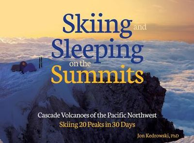 Author, Skiing and Sleeping on the Summits, Jon Kedrowski, Pacific Northwest Volcanoes