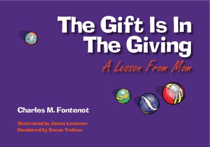 The Gift Is In The Giving by Charles M Fontenot