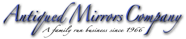 Antiqued Mirrors Company A family run business since 1966