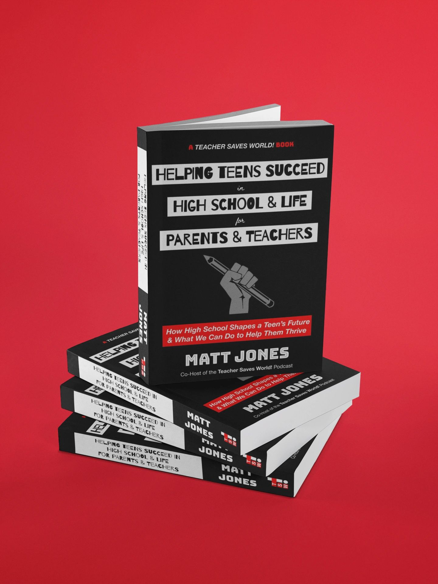 Helping Teens Succeed in High School & Life for Parents & Teachers by Matt Jones