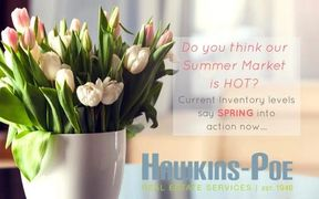 Spring 2018 Hawkins-Poe Real Estate Services.  Summer market is HOT Spring into action now