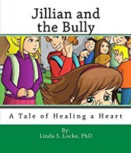 Jillian and the Bully: A Tale of Healing a Heart (K-3)
