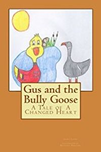 Gus and Bully Goose: A Tale of a Changed Heart (Ages 2-6)